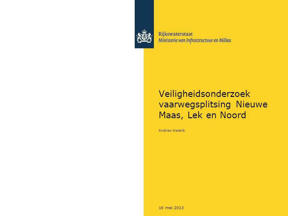 16 mei 2013 Veiligheidsonderzoek vaarwegsplitsing Nieuwe Maas, Lek en Noord Andries Westrik