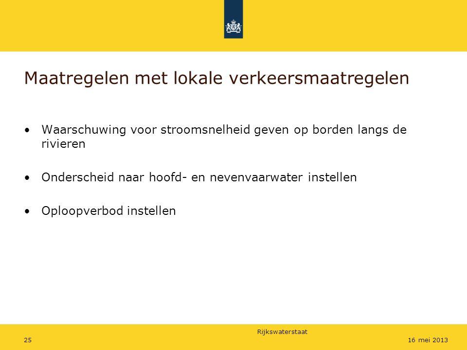 Rijkswaterstaat 2516 mei 2013 Maatregelen met lokale verkeersmaatregelen Waarschuwing voor stroomsnelheid geven op borden langs de rivieren Onderschei