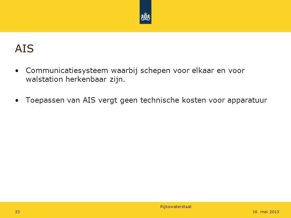 Rijkswaterstaat 3316 mei 2013 AIS Communicatiesysteem waarbij schepen voor elkaar en voor walstation herkenbaar zijn. Toepassen van AIS vergt geen tec