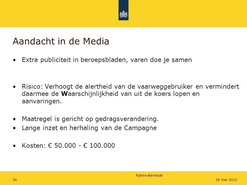 Rijkswaterstaat 3416 mei 2013 Aandacht in de Media Extra publiciteit in beroepsbladen, varen doe je samen Risico: Verhoogt de alertheid van de vaarweg