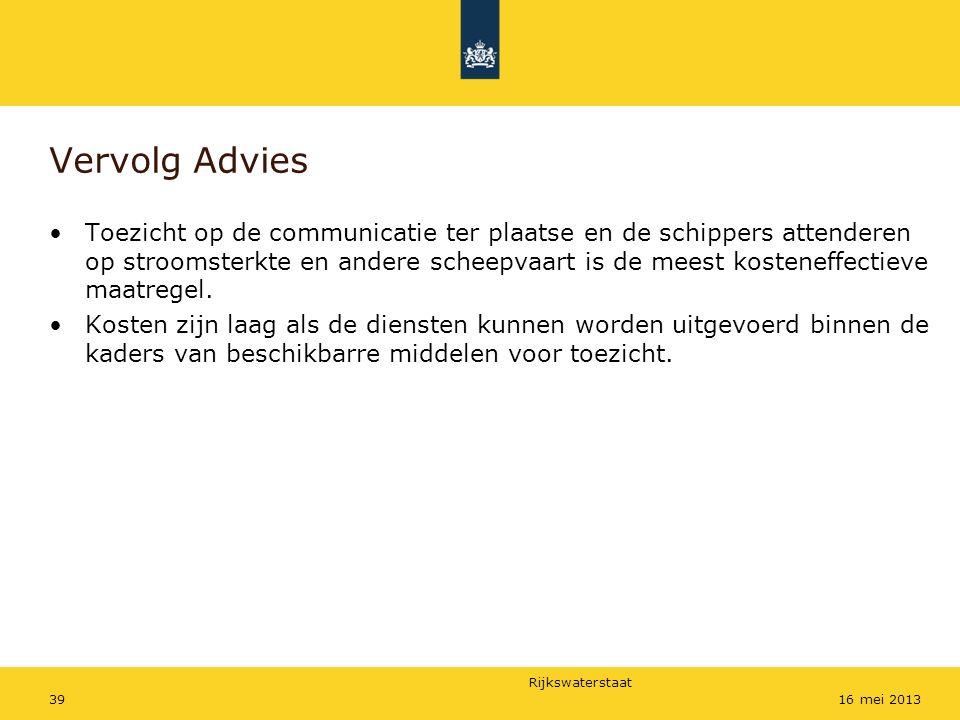 Rijkswaterstaat 3916 mei 2013 Vervolg Advies Toezicht op de communicatie ter plaatse en de schippers attenderen op stroomsterkte en andere scheepvaart