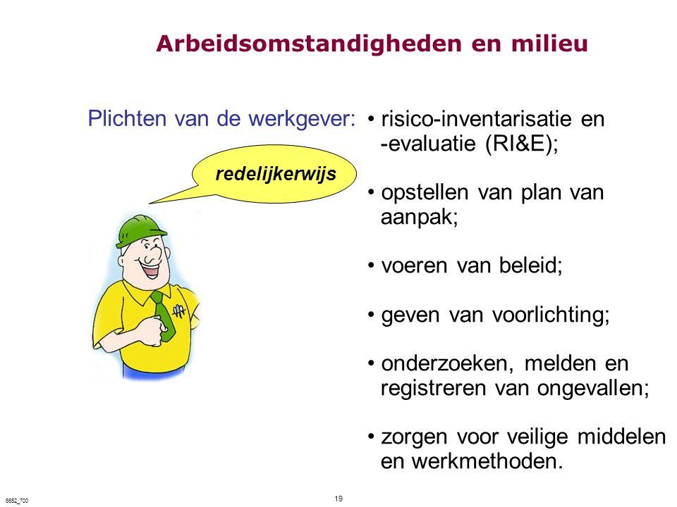 19 6652_700 redelijkerwijs risico-inventarisatie en -evaluatie (RI&E); opstellen van plan van aanpak; voeren van beleid; geven van voorlichting; onder