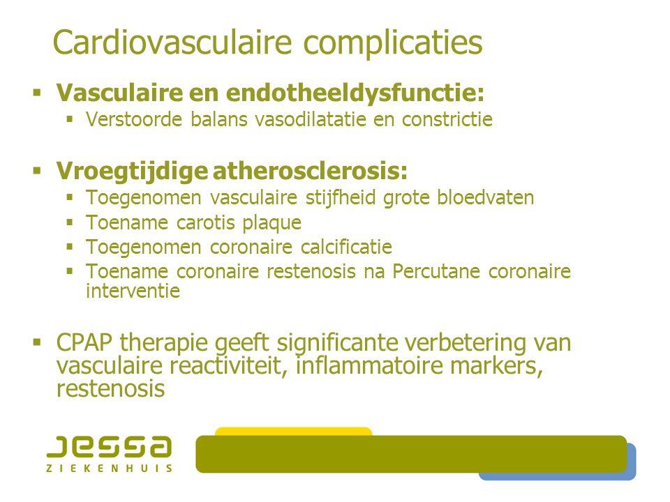 Cardiovasculaire complicaties  Vasculaire en endotheeldysfunctie:  Verstoorde balans vasodilatatie en constrictie  Vroegtijdige atherosclerosis:  Toegenomen vasculaire stijfheid grote bloedvaten  Toename carotis plaque  Toegenomen coronaire calcificatie  Toename coronaire restenosis na Percutane coronaire interventie  CPAP therapie geeft significante verbetering van vasculaire reactiviteit, inflammatoire markers, restenosis