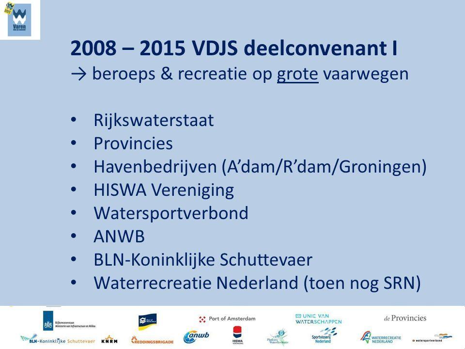 2008 – 2015 VDJS deelconvenant I → beroeps & recreatie op grote vaarwegen Rijkswaterstaat Provincies Havenbedrijven (A'dam/R'dam/Groningen) HISWA Vereniging Watersportverbond ANWB BLN-Koninklijke Schuttevaer Waterrecreatie Nederland (toen nog SRN)