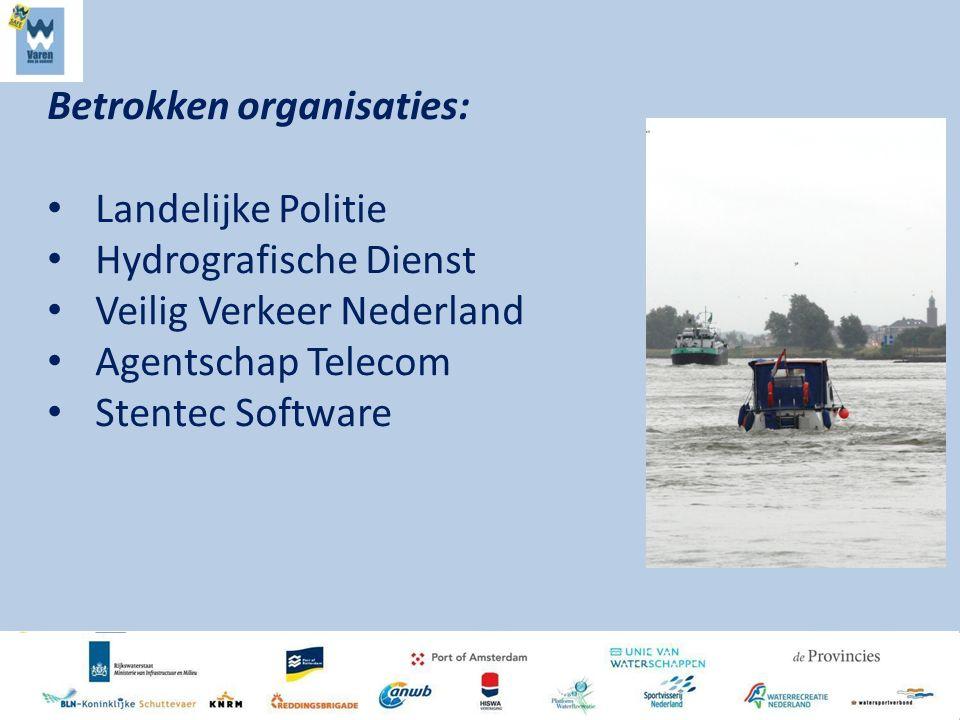 Betrokken organisaties: Landelijke Politie Hydrografische Dienst Veilig Verkeer Nederland Agentschap Telecom Stentec Software