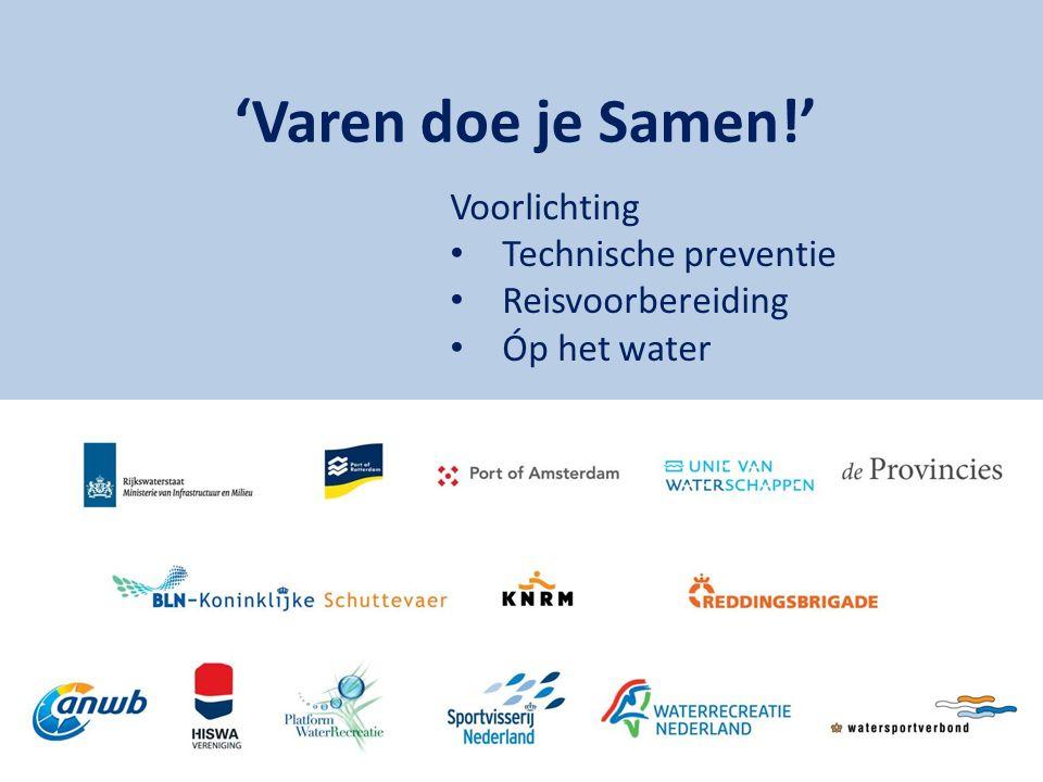 'Varen doe je Samen!' Voorlichting Technische preventie Reisvoorbereiding Óp het water