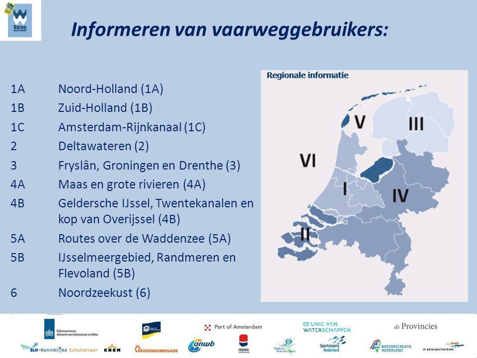 1ANoord-Holland (1A) 1BZuid-Holland (1B) 1CAmsterdam-Rijnkanaal (1C) 2Deltawateren (2) 3Fryslân, Groningen en Drenthe (3) 4AMaas en grote rivieren (4A) 4BGeldersche IJssel, Twentekanalen en kop van Overijssel (4B) 5ARoutes over de Waddenzee (5A) 5BIJsselmeergebied, Randmeren en Flevoland (5B) 6Noordzeekust (6) Informeren van vaarweggebruikers: