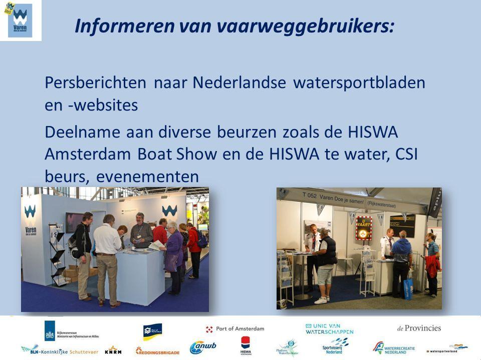 Persberichten naar Nederlandse watersportbladen en -websites Deelname aan diverse beurzen zoals de HISWA Amsterdam Boat Show en de HISWA te water, CSI beurs, evenementen Informeren van vaarweggebruikers: