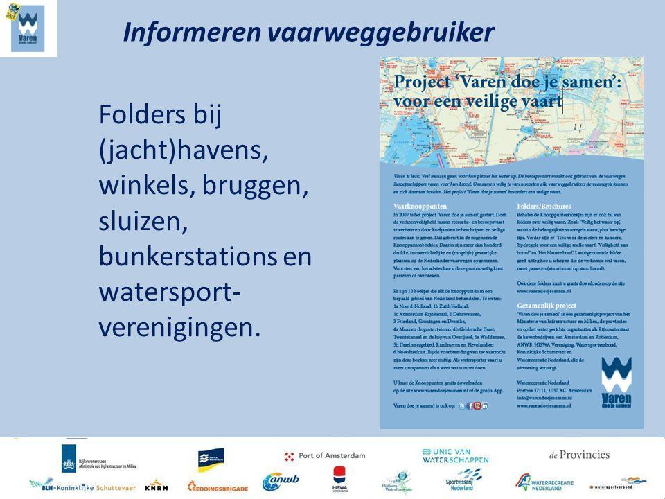 Folders bij (jacht)havens, winkels, bruggen, sluizen, bunkerstations en watersport- verenigingen. Informeren vaarweggebruiker