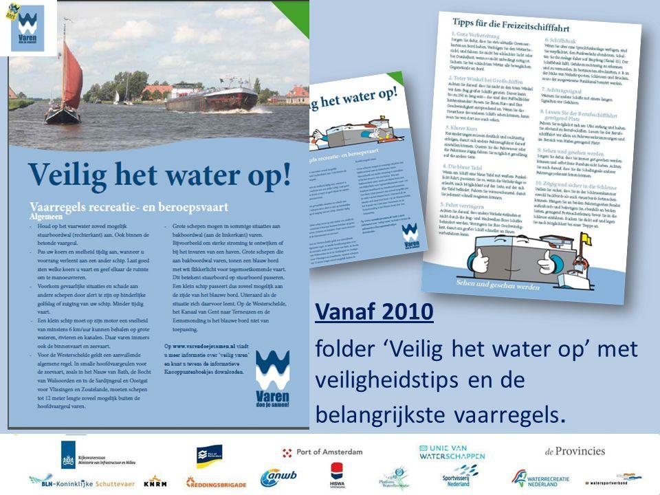 Vanaf 2010 folder 'Veilig het water op' met veiligheidstips en de belangrijkste vaarregels.