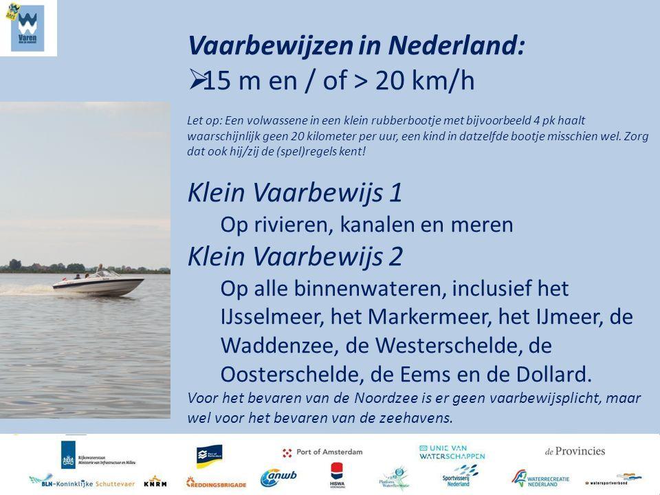 Vaarbewijzen in Nederland:  15 m en / of > 20 km/h Let op: Een volwassene in een klein rubberbootje met bijvoorbeeld 4 pk haalt waarschijnlijk geen 20 kilometer per uur, een kind in datzelfde bootje misschien wel.