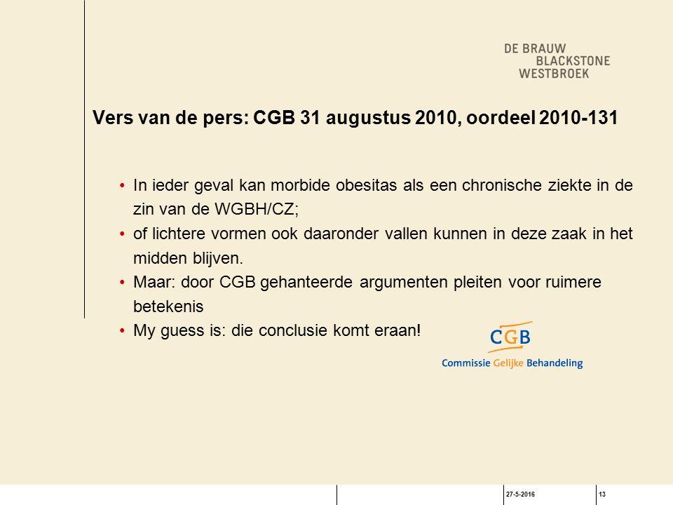 27-5-201613 Vers van de pers: CGB 31 augustus 2010, oordeel 2010-131 In ieder geval kan morbide obesitas als een chronische ziekte in de zin van de WGBH/CZ; of lichtere vormen ook daaronder vallen kunnen in deze zaak in het midden blijven.