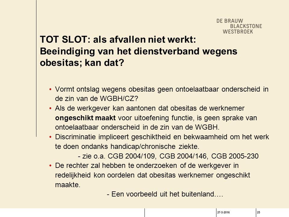 27-5-201625 TOT SLOT: als afvallen niet werkt: Beeindiging van het dienstverband wegens obesitas; kan dat.