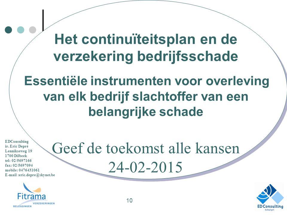 Het continuïteitsplan en de verzekering bedrijfsschade Essentiële instrumenten voor overleving van elk bedrijf slachtoffer van een belangrijke schade Geef de toekomst alle kansen 24-02-2015 EDConsulting ir.