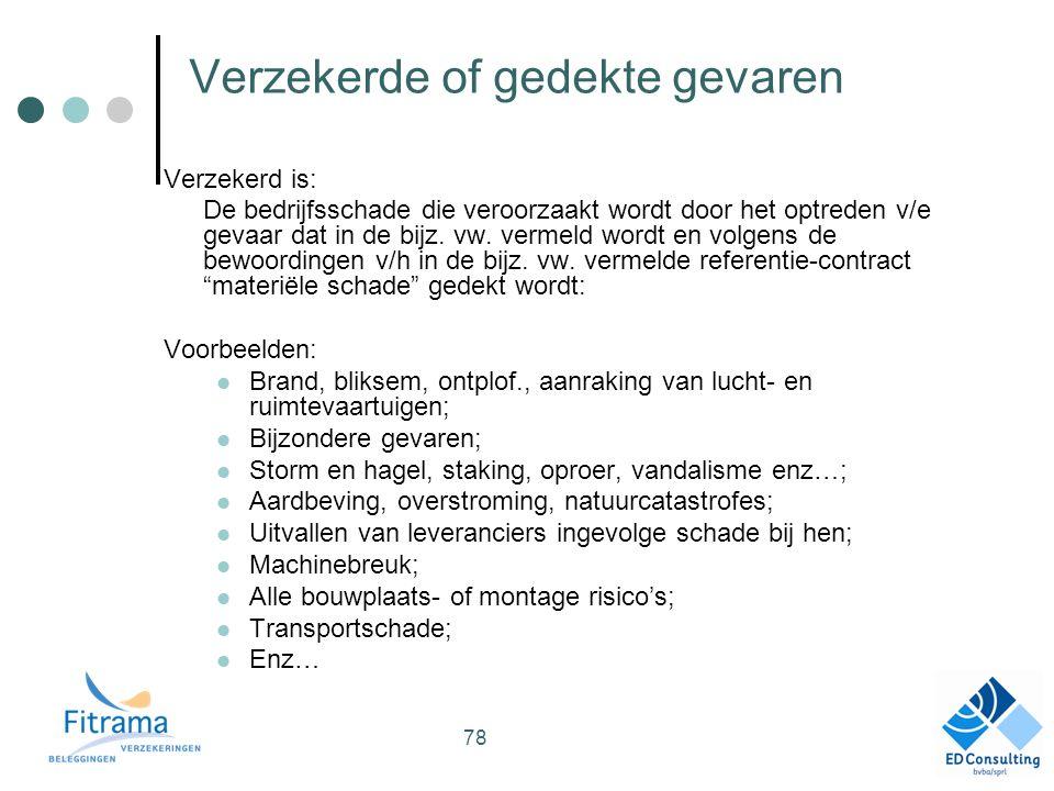 Verzekerd is: De bedrijfsschade die veroorzaakt wordt door het optreden v/e gevaar dat in de bijz.