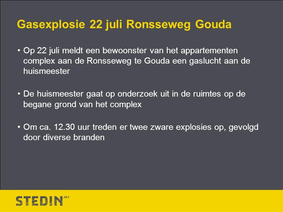 Gasexplosie 22 juli Ronsseweg Gouda Op 22 juli meldt een bewoonster van het appartementen complex aan de Ronsseweg te Gouda een gaslucht aan de huismeester De huismeester gaat op onderzoek uit in de ruimtes op de begane grond van het complex Om ca.