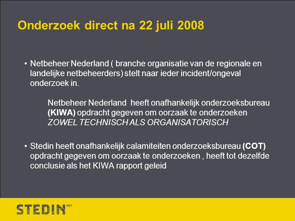 Onderzoek direct na 22 juli 2008 Netbeheer Nederland ( branche organisatie van de regionale en landelijke netbeheerders) stelt naar ieder incident/ongeval onderzoek in.
