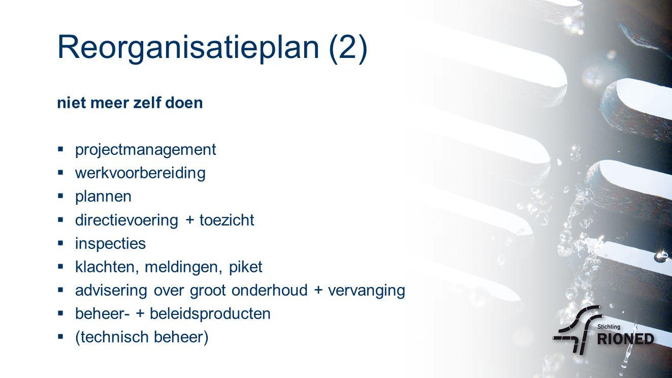 Reorganisatieplan (2) niet meer zelf doen  projectmanagement  werkvoorbereiding  plannen  directievoering + toezicht  inspecties  klachten, meldingen, piket  advisering over groot onderhoud + vervanging  beheer- + beleidsproducten  (technisch beheer)