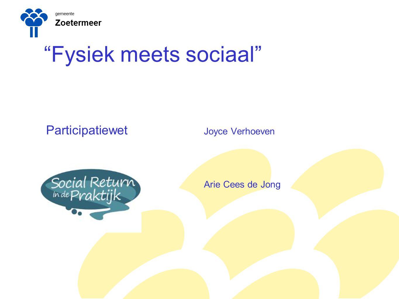 gemeente Zoetermeer Fysiek meets sociaal Participatiewet Joyce Verhoeven Arie Cees de Jong