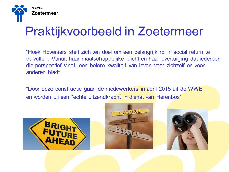 gemeente Zoetermeer Praktijkvoorbeeld in Zoetermeer Hoek Hoveniers stelt zich ten doel om een belangrijk rol in social return te vervullen.