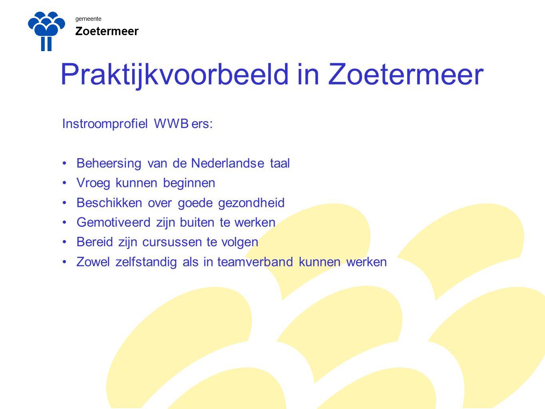 gemeente Zoetermeer Praktijkvoorbeeld in Zoetermeer Instroomprofiel WWB ers: Beheersing van de Nederlandse taal Vroeg kunnen beginnen Beschikken over goede gezondheid Gemotiveerd zijn buiten te werken Bereid zijn cursussen te volgen Zowel zelfstandig als in teamverband kunnen werken