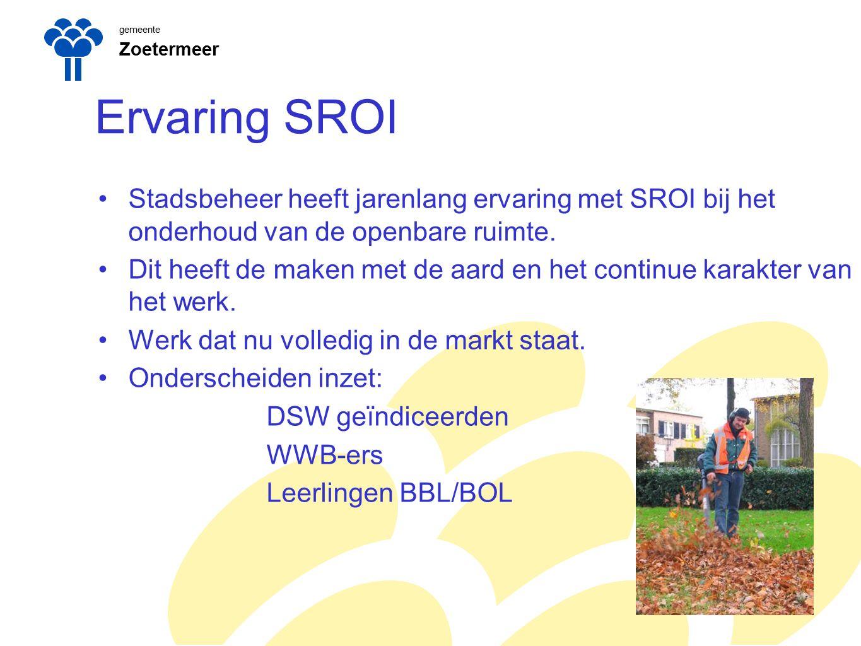 gemeente Zoetermeer Ervaring SROI Stadsbeheer heeft jarenlang ervaring met SROI bij het onderhoud van de openbare ruimte.