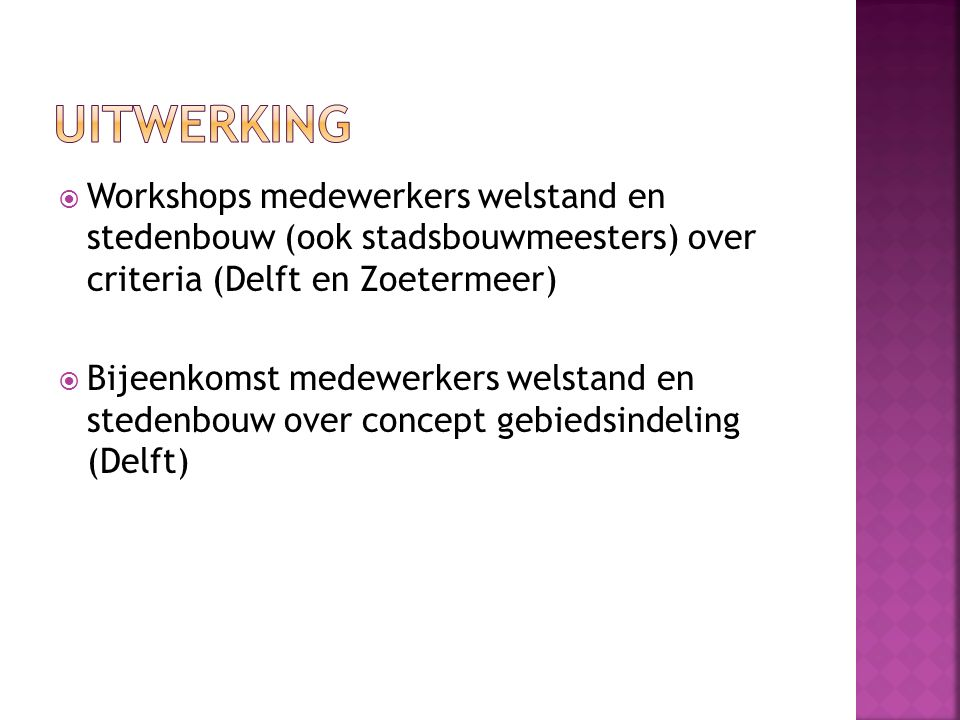  Workshops medewerkers welstand en stedenbouw (ook stadsbouwmeesters) over criteria (Delft en Zoetermeer)  Bijeenkomst medewerkers welstand en stede