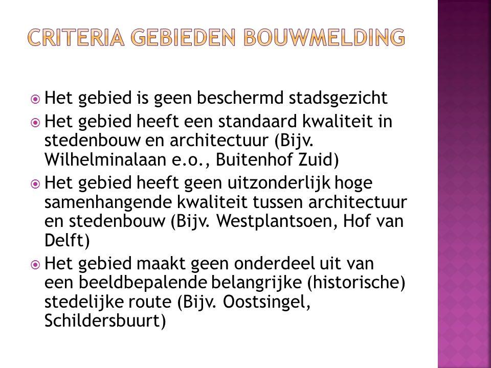  Het gebied is geen beschermd stadsgezicht  Het gebied heeft een standaard kwaliteit in stedenbouw en architectuur (Bijv. Wilhelminalaan e.o., Buite