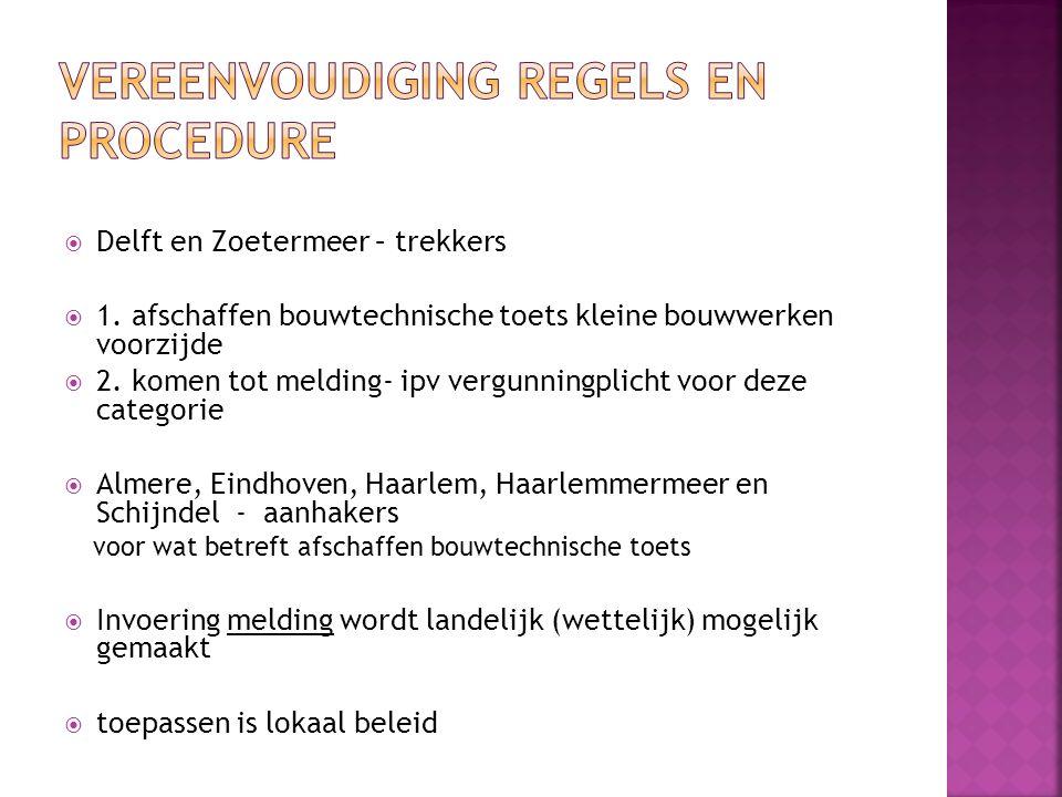  Delft en Zoetermeer – trekkers  1. afschaffen bouwtechnische toets kleine bouwwerken voorzijde  2. komen tot melding- ipv vergunningplicht voor de