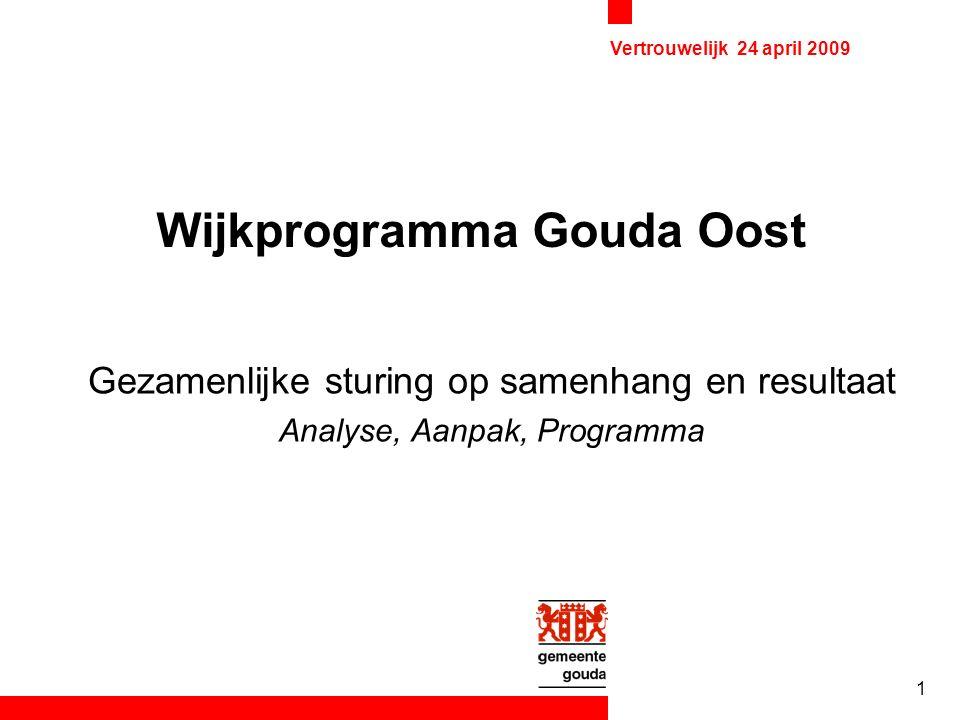 Vertrouwelijk 24 april 2009 1 Wijkprogramma Gouda Oost Gezamenlijke sturing op samenhang en resultaat Analyse, Aanpak, Programma