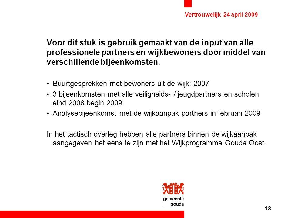 18 Vertrouwelijk 24 april 2009 Voor dit stuk is gebruik gemaakt van de input van alle professionele partners en wijkbewoners door middel van verschillende bijeenkomsten.