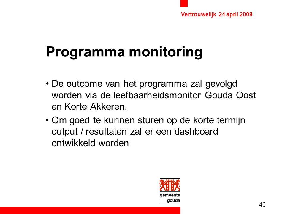 40 Vertrouwelijk 24 april 2009 Programma monitoring De outcome van het programma zal gevolgd worden via de leefbaarheidsmonitor Gouda Oost en Korte Akkeren.