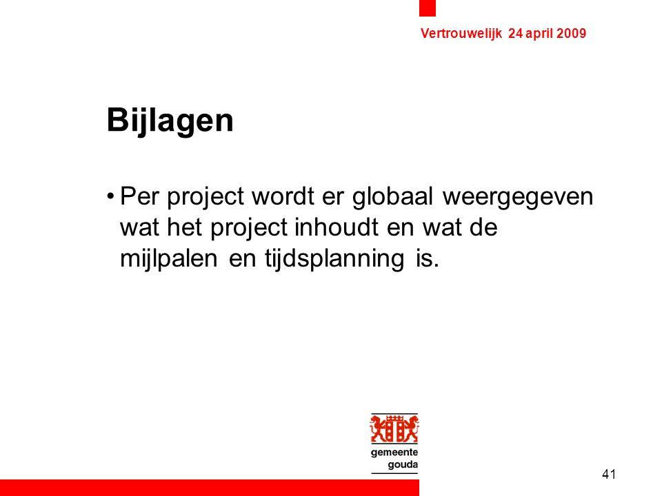 41 Vertrouwelijk 24 april 2009 Bijlagen Per project wordt er globaal weergegeven wat het project inhoudt en wat de mijlpalen en tijdsplanning is.