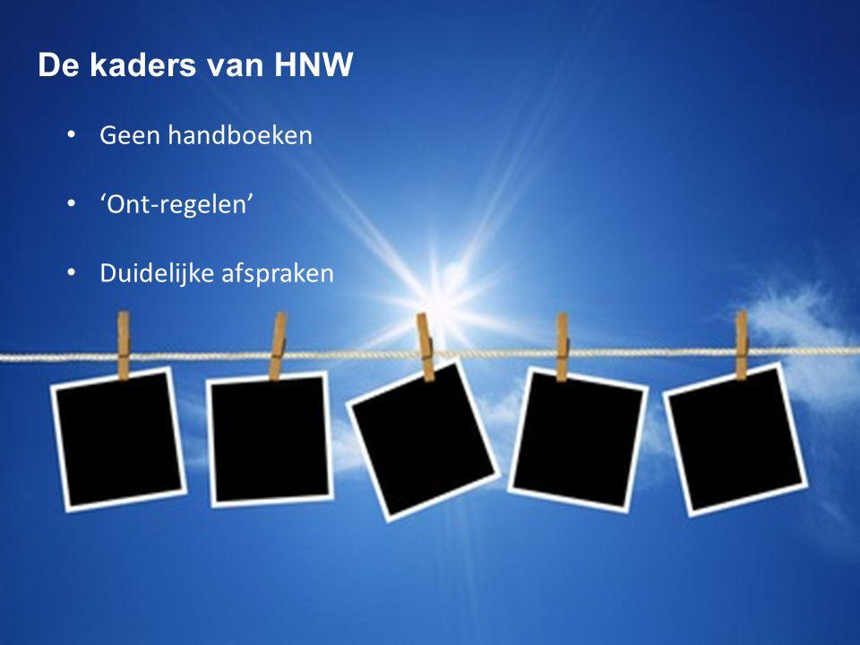 De kaders van HNW Geen handboeken 'Ont-regelen' Duidelijke afspraken