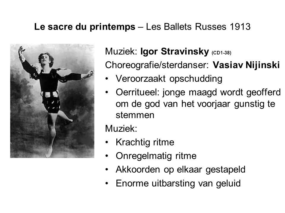 Le sacre du printemps – Les Ballets Russes 1913 Muziek: Igor Stravinsky (CD1-38) Choreografie/sterdanser: Vasiav Nijinski Veroorzaakt opschudding Oerr
