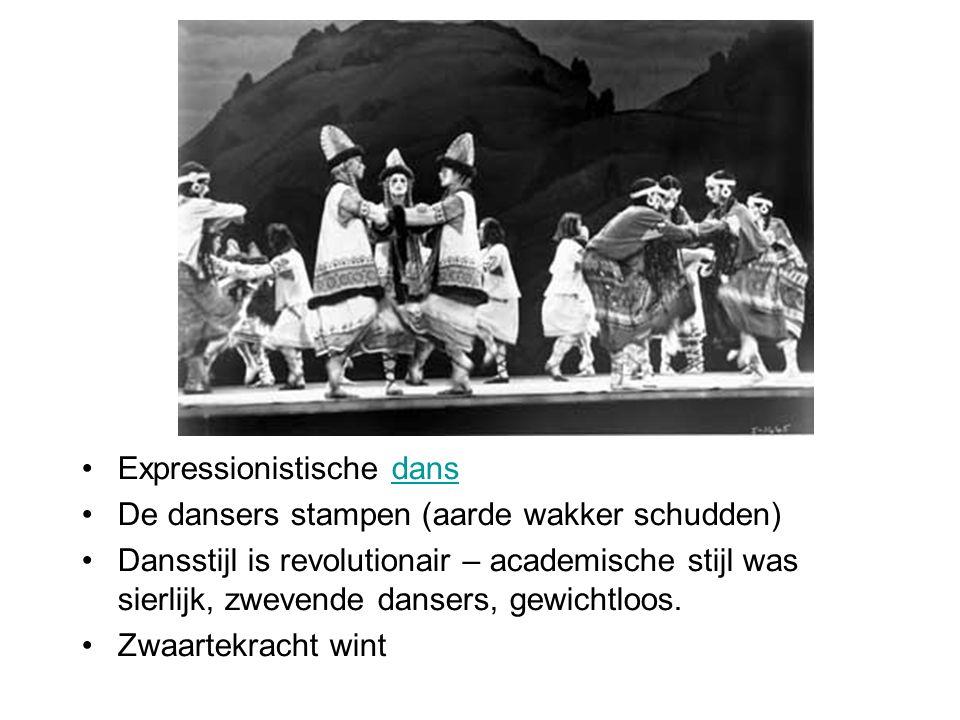 Expressionistische dansdans De dansers stampen (aarde wakker schudden) Dansstijl is revolutionair – academische stijl was sierlijk, zwevende dansers,