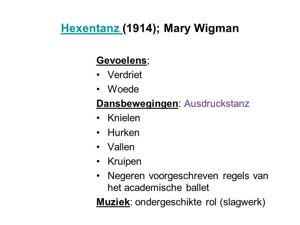 Hexentanz Hexentanz (1914); Mary Wigman Gevoelens; Verdriet Woede Dansbewegingen: Ausdruckstanz Knielen Hurken Vallen Kruipen Negeren voorgeschreven r