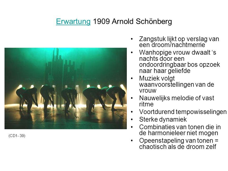 ErwartungErwartung 1909 Arnold Schönberg Zangstuk lijkt op verslag van een droom/nachtmerrie Wanhopige vrouw dwaalt 's nachts door een ondoordringbaar