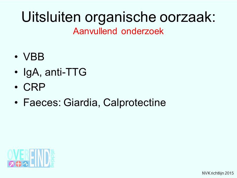 Uitsluiten organische oorzaak: Aanvullend onderzoek VBB IgA, anti-TTG CRP Faeces: Giardia, Calprotectine NVK richtlijn 2015