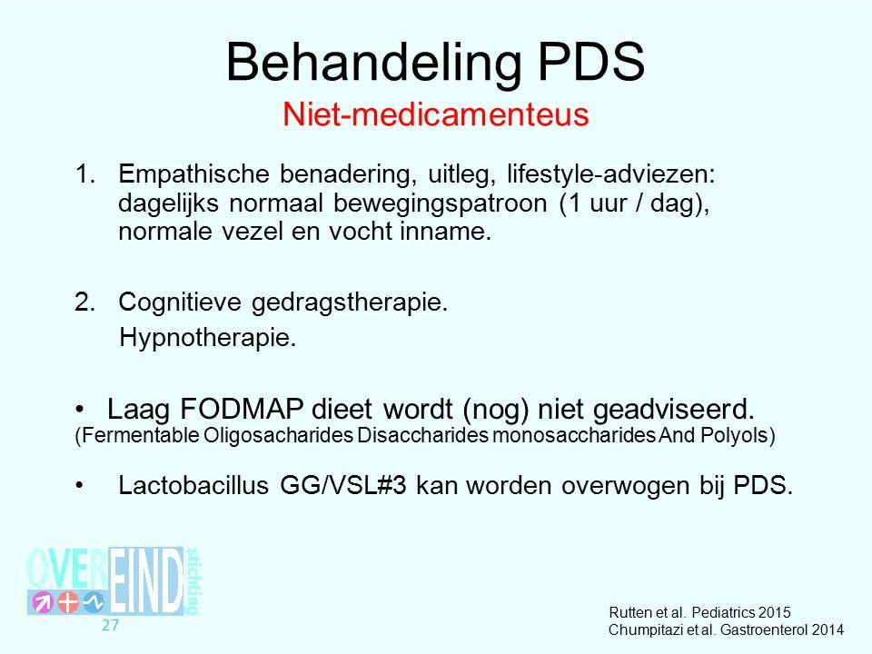 Behandeling PDS Niet-medicamenteus 1.Empathische benadering, uitleg, lifestyle-adviezen: dagelijks normaal bewegingspatroon (1 uur / dag), normale vezel en vocht inname.