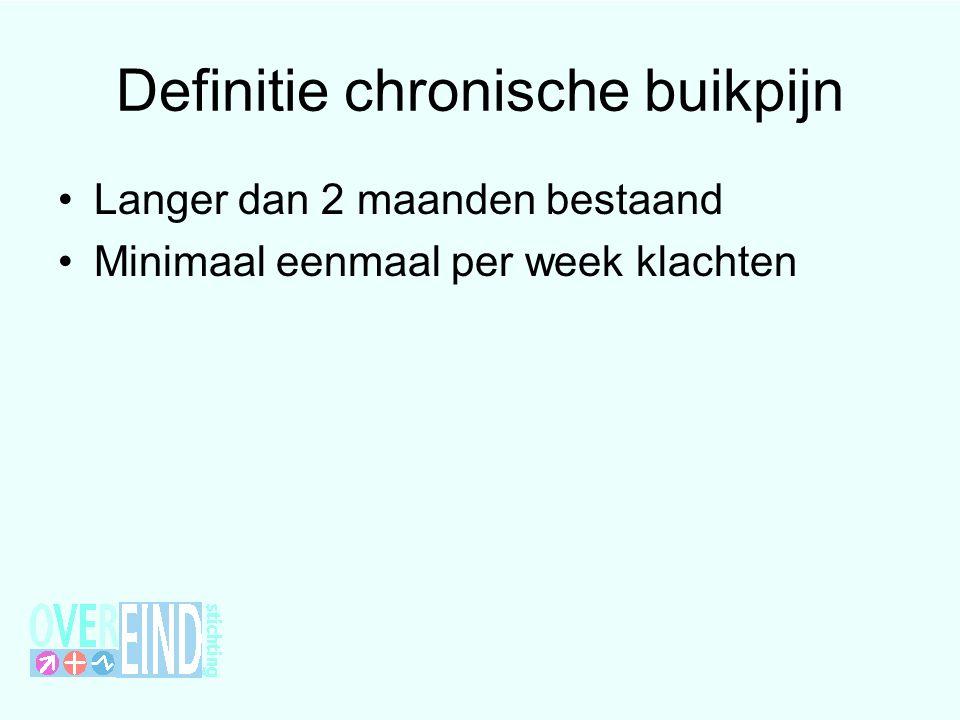 Definitie chronische buikpijn Langer dan 2 maanden bestaand Minimaal eenmaal per week klachten