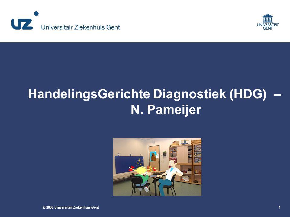 © 2008 Universitair Ziekenhuis Gent1 HandelingsGerichte Diagnostiek (HDG) – N. Pameijer