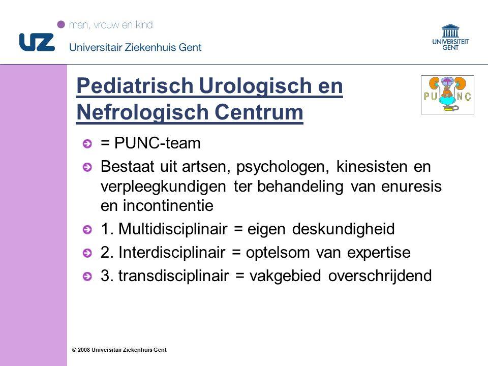 10 © 2008 Universitair Ziekenhuis Gent Pediatrisch Urologisch en Nefrologisch Centrum = PUNC-team Bestaat uit artsen, psychologen, kinesisten en verpleegkundigen ter behandeling van enuresis en incontinentie 1.
