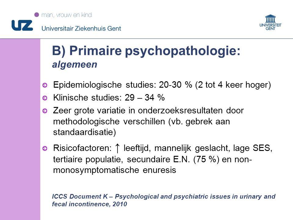 30 © 2008 Universitair Ziekenhuis Gent B) Primaire psychopathologie: algemeen Epidemiologische studies: 20-30 % (2 tot 4 keer hoger) Klinische studies: 29 – 34 % Zeer grote variatie in onderzoeksresultaten door methodologische verschillen (vb.