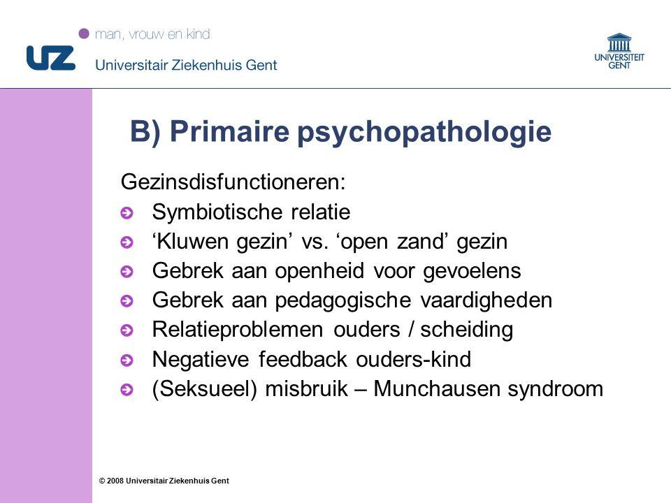 34 © 2008 Universitair Ziekenhuis Gent B) Primaire psychopathologie Gezinsdisfunctioneren: Symbiotische relatie 'Kluwen gezin' vs.