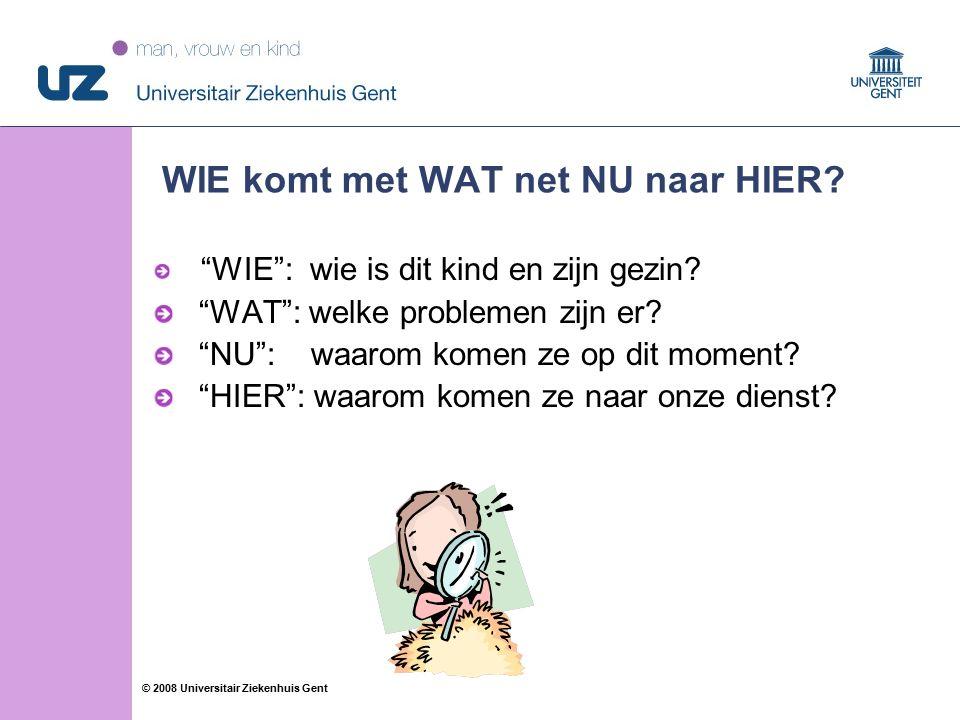 36 © 2008 Universitair Ziekenhuis Gent WIE komt met WAT net NU naar HIER.