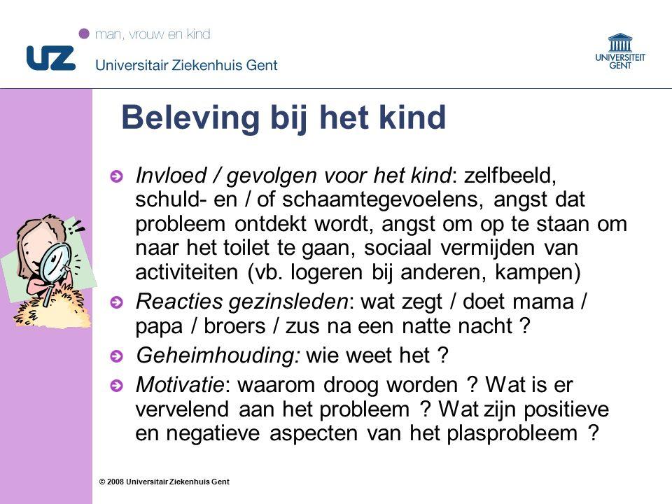 43 © 2008 Universitair Ziekenhuis Gent Beleving bij het kind Invloed / gevolgen voor het kind: zelfbeeld, schuld- en / of schaamtegevoelens, angst dat probleem ontdekt wordt, angst om op te staan om naar het toilet te gaan, sociaal vermijden van activiteiten (vb.