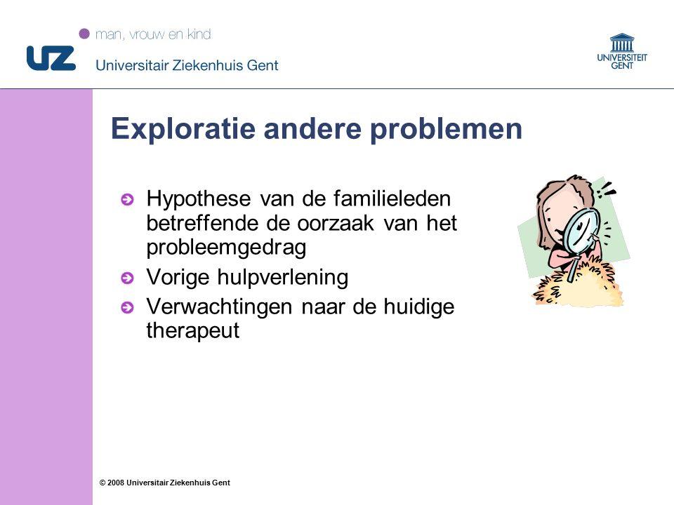 49 © 2008 Universitair Ziekenhuis Gent Exploratie andere problemen Hypothese van de familieleden betreffende de oorzaak van het probleemgedrag Vorige hulpverlening Verwachtingen naar de huidige therapeut