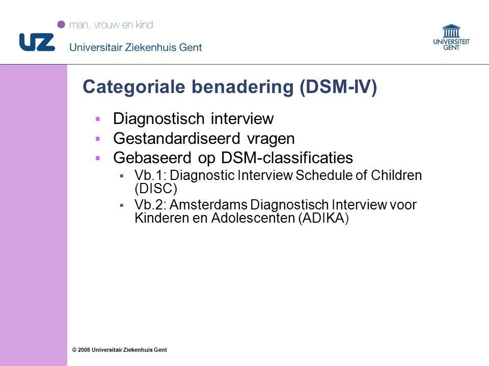 53 © 2008 Universitair Ziekenhuis Gent Categoriale benadering (DSM-IV)  Diagnostisch interview  Gestandardiseerd vragen  Gebaseerd op DSM-classificaties  Vb.1: Diagnostic Interview Schedule of Children (DISC)  Vb.2: Amsterdams Diagnostisch Interview voor Kinderen en Adolescenten (ADIKA)