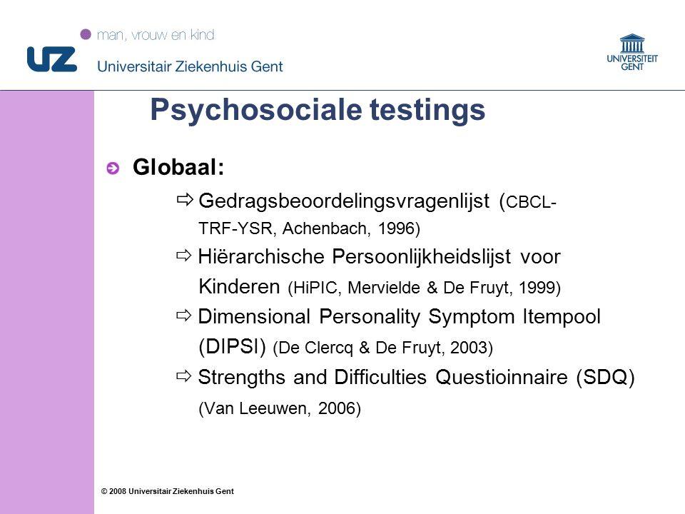 55 © 2008 Universitair Ziekenhuis Gent Psychosociale testings Globaal:  Gedragsbeoordelingsvragenlijst ( CBCL- TRF-YSR, Achenbach, 1996)  Hiërarchische Persoonlijkheidslijst voor Kinderen (HiPIC, Mervielde & De Fruyt, 1999)  Dimensional Personality Symptom Itempool (DIPSI) (De Clercq & De Fruyt, 2003)  Strengths and Difficulties Questioinnaire (SDQ) (Van Leeuwen, 2006)